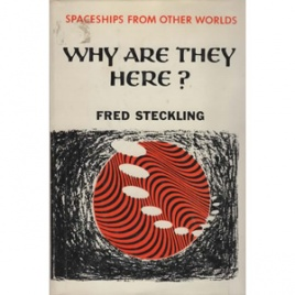 Steckling, Fred: Why are they here? Spaceships from other worlds