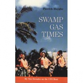 Huyghe, Patrick: Swamp gas times. My two decades on the UFO beat