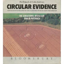 Delgado, Pat & Colin Andrews: Circular evidence. A detailed investigation of the flattened swirled crops phenomenon