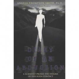 Thompson Smith, Angela: Diary of an abduction. A scientist probes the enigma of her alien contact
