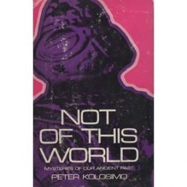 Kolosimo, Peter: Not of this world. Mysteries of the ancient past