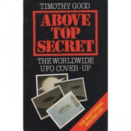Good, Timothy: Above top secret. The world-wide UFO cover-up