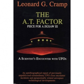 Cramp, Leonard G.: The A.T. Factor. Piece for a jig-saw, part III. A scientist's encounter with UFOs