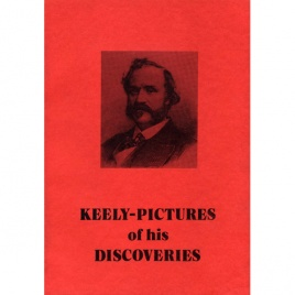 Wendelholm, G.: Keely - pictures of his discoveries.