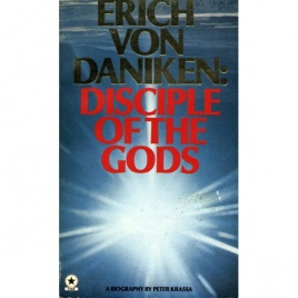 Krassa, Peter: Disciple of the gods: a biography of Erich von Däniken(Pb)