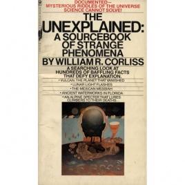 Corliss, William R.: The Unexplained. A sourcebook of strange phenomena (Pb)