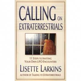 Larkins, Lisette: Calling on extraterrestrials. 11 steps to inviting your own UFO encounters
