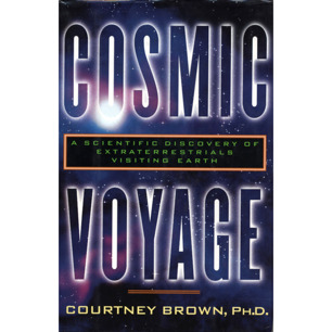 Brown, Courtney: Cosmic voyage. True evidence of extraterrestrials visiting Earth