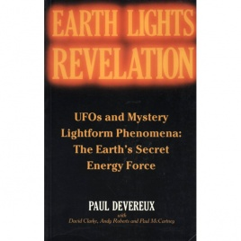 Devereux, Paul, Clarke, David, Roberts, Andy & McCartney, Paul: Earth lights revelation: UFOs and mystery lightform phenomena: the Earth's secret energy force
