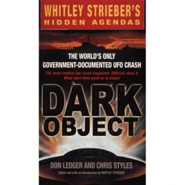 Ledger, Don & Styles, Chris: Dark object. The world's only government-documented UFO crash