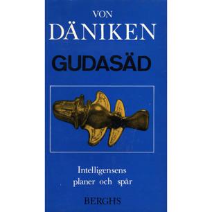 Däniken, Erich von: Gudasäd. Intelligensens planer och spår