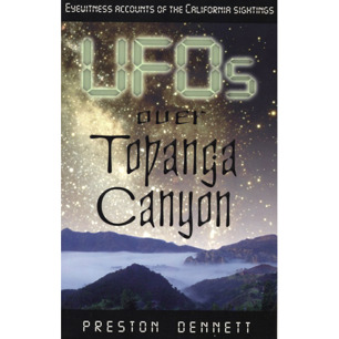 Dennett, Preston: UFOs over Topanga Canyon. Eyewitness accounts of the California sightings