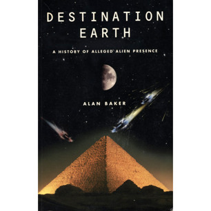 Baker, Alan: Destination Earth. A history of alleged alien presence