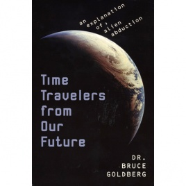 Goldberg, Bruce: Time travellers from our future. An explanation of alien abductions