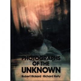 Rickard, Robert & Kelly, Richard: Photographs of the unknown
