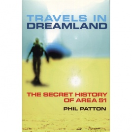 Patton, Phil: Travels in dreamland. The secret history of Area 51
