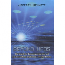 Bennett, Jeffrey: Beyond UFOS. The search for extraterrestrial life and its astonishing implications for our future