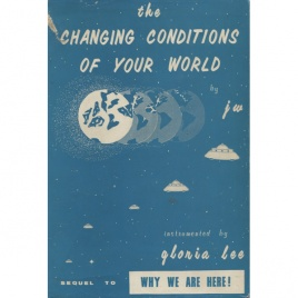 Lee, Gloria: The changing conditions of your planet. By J.W. of Jupiter, instrumented by Gloria Lee