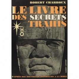 Charroux, Robert [Robert Grugeau]: Le livre des secrets trahis