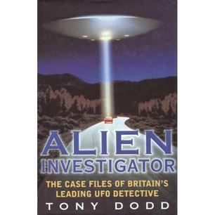 Dodd, Tony: Alien investigator. The case files of Britain's leading UFO detective