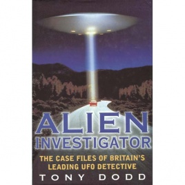 Dodd, Tony: Alien investigator. The case files of Britain's leading UFO detective