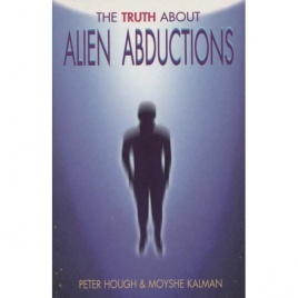Hough, Peter & Kalman, Moyshe: The truth about alien abductions
