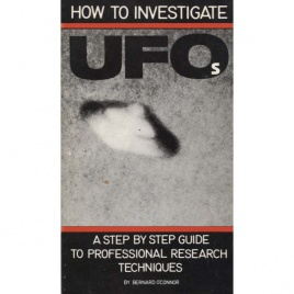 O'Connor, Bernard: How to investigate UFOs. A step by step guide to professional research techniques