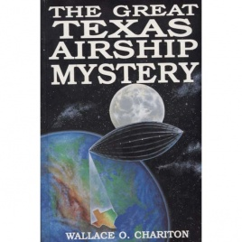 Chariton, Wallace O.: The great Texas airship mystery