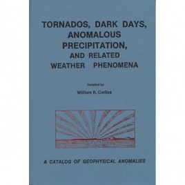 Corliss, William R. (compiled by): Tornados, dark days, anomalous precipitation, and related weather phenomena. A catalog of geophysical anomalies
