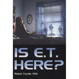 Trundle, Robert: Is E.T. here? No politically, Yes scientifically and theologically