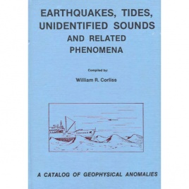 Corliss, William R. (compiled by): Earthquakes, tides, unidentified sounds and related phenomena. A catalog of geophysical anomalies