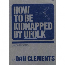 Clements, Dan: How to be kidnapped by ufolk (and other escapes)