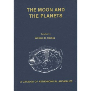 Corliss, William R. (compiled by): The Moon and the planets. A catalog of astronomical anomalies