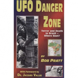 Pratt, Bob: UFO danger zone. Terror and death in Brazil - where next?