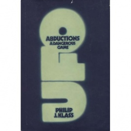Klass, Philip J.: UFO abductions. A dangerous game