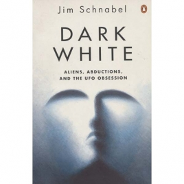 Schnabel, Jim: Dark white. Aliens, abductions and the UFO obsession