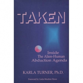 Turner, Karla: Taken. Inside the alien-human abduction agenda