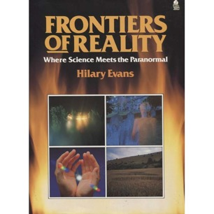 Evans, Hilary (ed.): Frontiers of reality. Where science meets the paranormal - Good with dust jacket