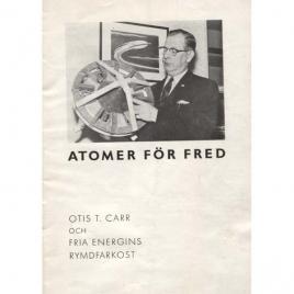 Carr, Otis T.: Atomer för fred. Otis T. Carr och fria energins rymdfarkost