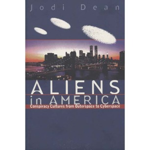 Dean, Jodi: Aliens in America. Conspiracy cultures from outerspace to cyberspace