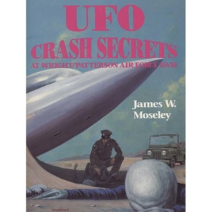 Moseley, James W.: UFO crash secrets at Wright Patterson air force base