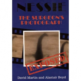 Martin, David & Boyd, Alastair: Nessie. The surgeon's photograph - exposed