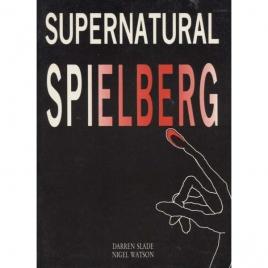 Slade, Darren & Watson, Nigel: Supernatural Spielberg