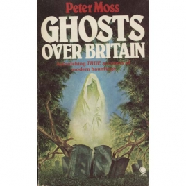 Moss, Peter: Ghosts over Britain (Pb)