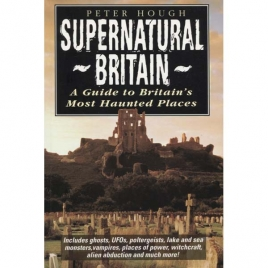 Hough, Peter: Supernatural Britain. A guide to Britain's most haunted places