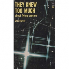 Barker, Gray: They knew too much about flying saucers (Pb)