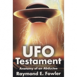Fowler, Raymond E.: UFO testament. Anatomy of an abductee