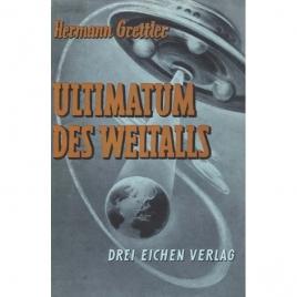 Grettler, Hermann: Ultimatum des Weltalls. Roman um Sein oder Nichtsein der Menschheit