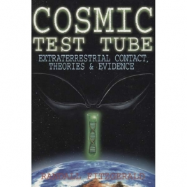 Fitzgerald, Randall: Cosmic test tube. Extraterrestrial contact, theories and evidence