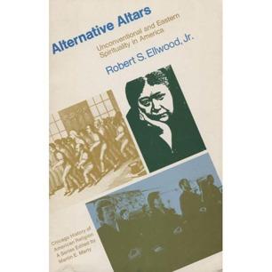 Ellwood, Robert S.: Alternative altars. Unconventional and eastern spirituality in America(Sc)